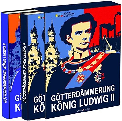 Götterdämmerung: König Ludwig II. von Bayern und seine Zeit