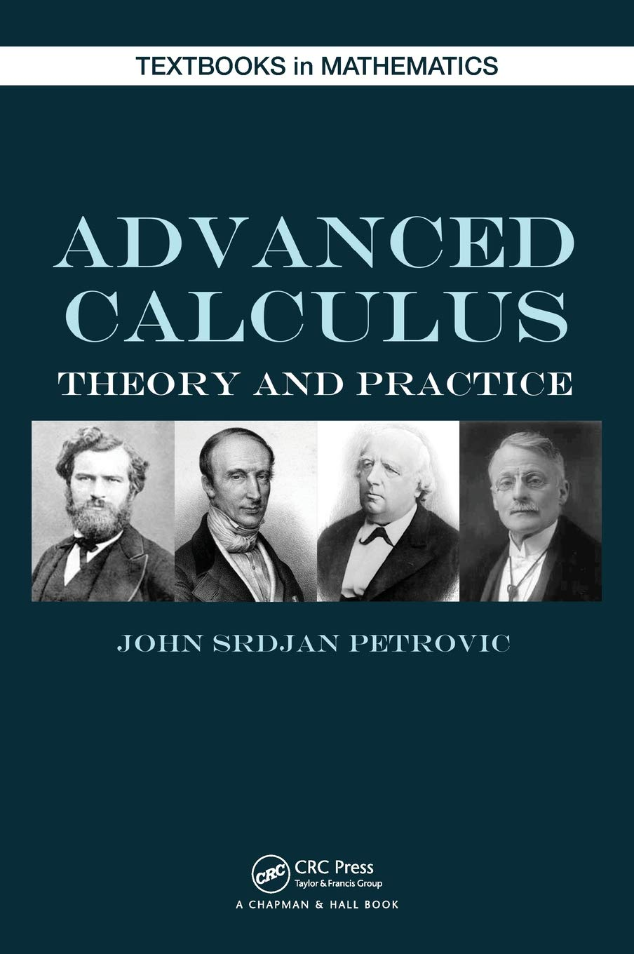 Advanced Calculus: Theory and Practice (Textbooks in Mathematics) by Brand: Chapman and Hall/CRC