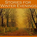Stories for Winter Evenings Audiobook by Hugh Walpole, W. F. Harvey, Mary E. Braddon, W. C. Morrow, Thomas Hardy, D. H. Lawrence, Edith Wharton Narrated by Cathy Dobson