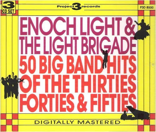 Enoch Light & The Light Brigade, 50 Big Band Hits Of The Thirties, Forties, & Fifties,
