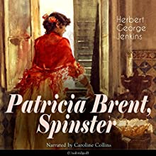 Patricia Brent, Spinster Audiobook by Herbert George Jenkins Narrated by Caroline Collins