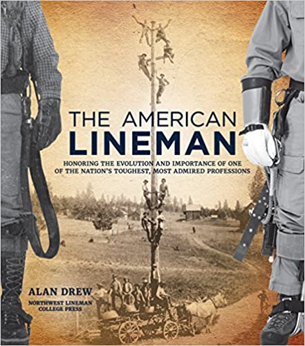 The American Lineman: Honoring the Evolution and Importance of One of the Nation's Toughest, Most Ad