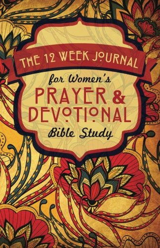 The 12 Week Journal for Womens Prayer & Devotional Bible Study