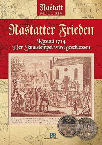 Rastatter Frieden: Rastatt 1714 - Der Janustempel wird geschlossen
