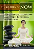 Mindfulness Meditation and Stress Reduction for Beginners: The Garden of NOW