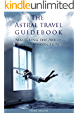 The Astral travel guidebook: Mastering the Art of astral projection