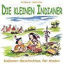 Die kleinen Indianer. Indianer-Geschichten für Kinder Hörbuch von Rolf Krenzer Gesprochen von: Marc Schröder, Stephen Janetzko