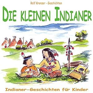 Die kleinen Indianer. Indianer-Geschichten für Kinder Hörbuch