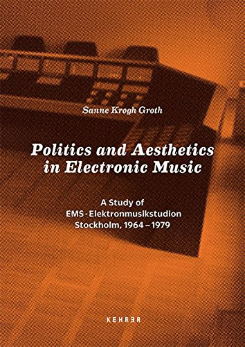 Politics and Aesthetics in Electronic Music: A Study of EMS - Elektronmusikstudion Stockholm 1964-79