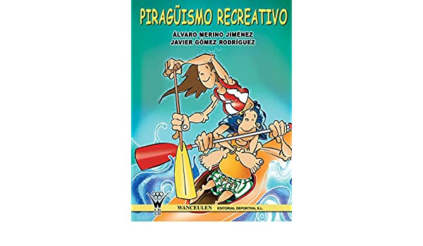 Amazon.com: Piragüismo recreativo (Spanish Edition) eBook: Álvaro Merino Jiménez, Javier Gómez Rodríguez: Kindle Store