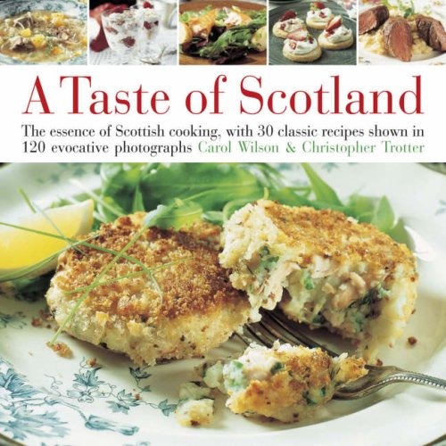Taste of Scotland: The essence of Scottish cooking, with 30 classic recipes shown in 150 evocative photographs by Carol Wilson, Christopher Trotter