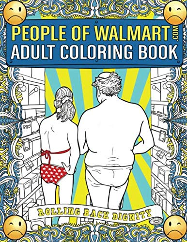 People of Walmart.com Adult Coloring Book: Rolling Back Dignity (OFFICIAL People of Walmart Coloring Books) (Christmas Book White)