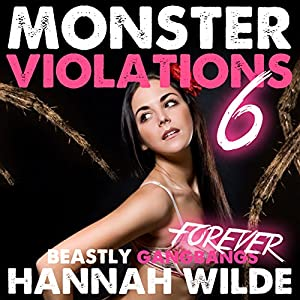 Monster Violations 6: Beastly Gangbangs Forever Audiobook