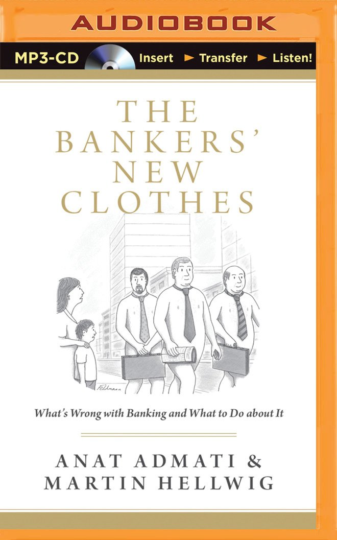 The Bankers' New Clothes: What's Wrong with Banking and What to Do About It pdf epub