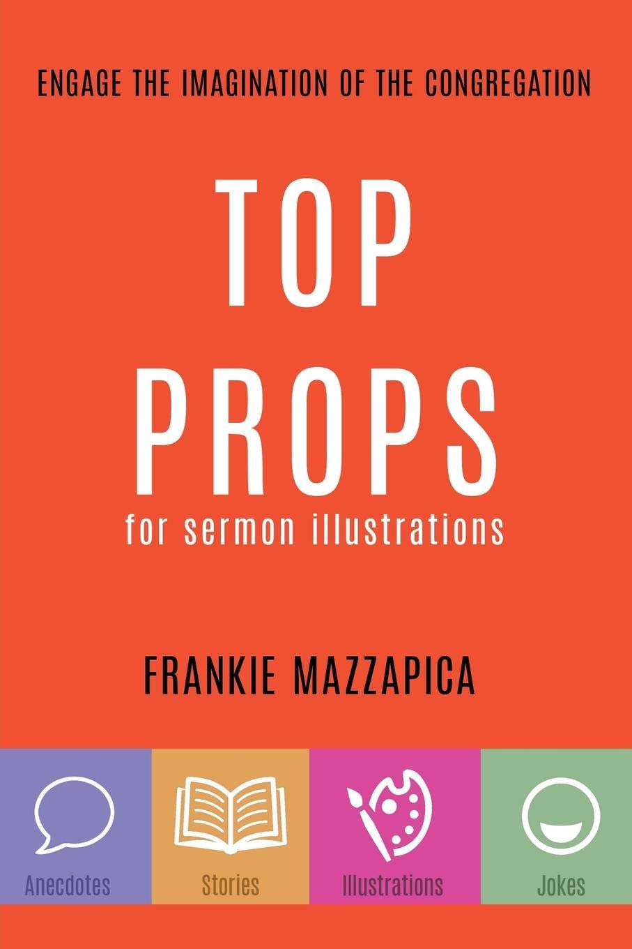 Top Props for Sermon Illustrations: Engage the Imagination of the