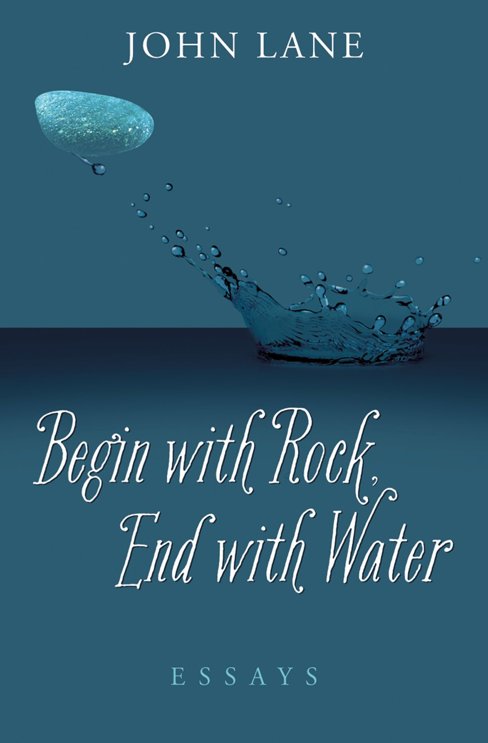 Download Begin with Rock, End with Water: Essays ebook