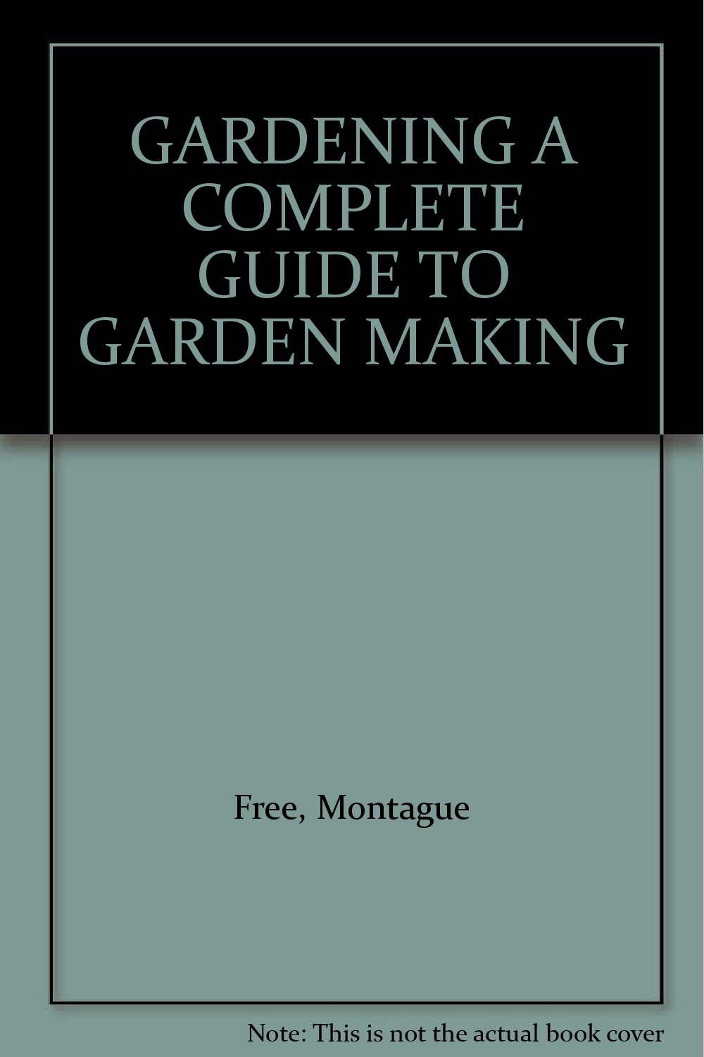 Gardening: A Complete Guide to Garden Making