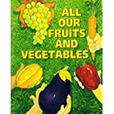 All Our Fruits & Vegetables