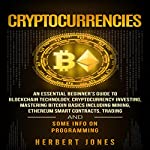 Cryptocurrencies: An Essential Beginner's Guide to Blockchain Technology, Cryptocurrency Investing, Mastering Bitcoin Basics Including Mining, Ethereum, Trading and Some Info on Programming | Herbert Jones