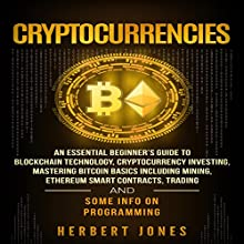 Cryptocurrencies: An Essential Beginner's Guide to Blockchain Technology, Cryptocurrency Investing, Mastering Bitcoin Basics Including Mining, Ethereum, Trading and Some Info on Programming Audiobook by Herbert Jones Narrated by Dryw McArthur