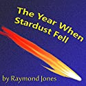 The Year When Stardust Fell Audiobook by Raymond F. Jones Narrated by Jim Roberts