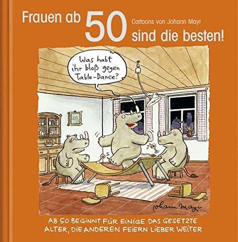 Frauen ab 50 sind die besten!: Cartoon-Geschenkbuch zum runden Geburtstag. Mit Silberfolienprägung Gebundenes Buch – 1. Oktober 2012 Korsch Verlag Johann Mayr 3782785894 Geschenkband