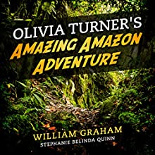 Olivia Turner's Amazing Amazon Adventure Audiobook by William Graham Narrated by Stephanie Quinn