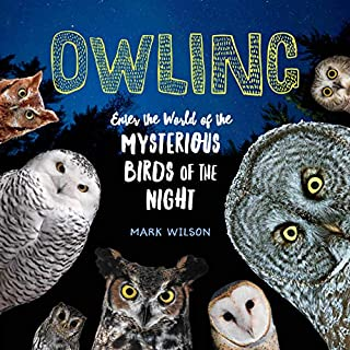 Book Cover: Owling: Enter the World of the Mysterious Birds of the Night