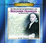 The Declaration of Independence and Benjamin Franklin of Pennsylvania, Kathy Furgang, 0823955915