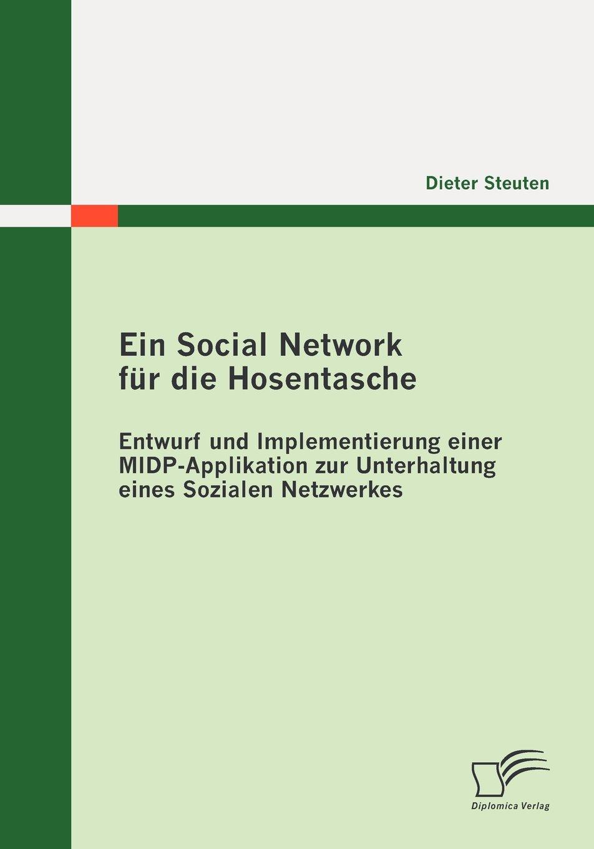 Ein Social Network für die Hosentasche: Entwurf und Implementierung einer MIDP-Applikation zur Unterhaltung eines Sozialen Netzwerkes