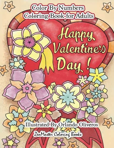 Happy Valentine's Day Color By Numbers Coloring Book For Adults: An Adult Color By Number Coloring Book of Love, Flowers, Candy, Butterflies, and ... Color By Number Coloring Books) (Volume 27) by ZenMaster Coloring Books