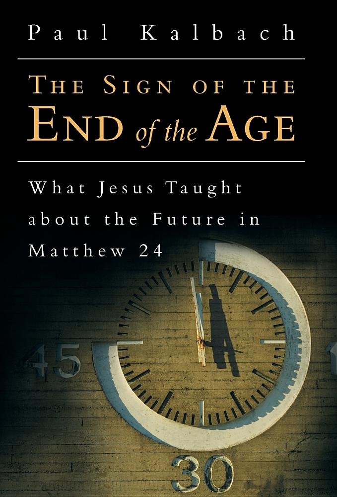 Read Online The Sign of the End of the Age: What Jesus Taught About the Future in Matthew 24 PDF