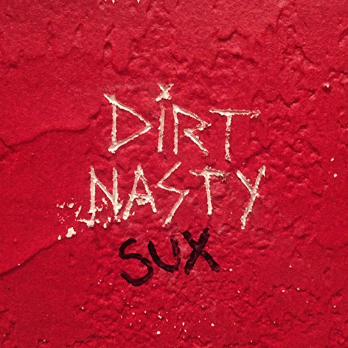 Dirt Nasty Sux [Explicit]