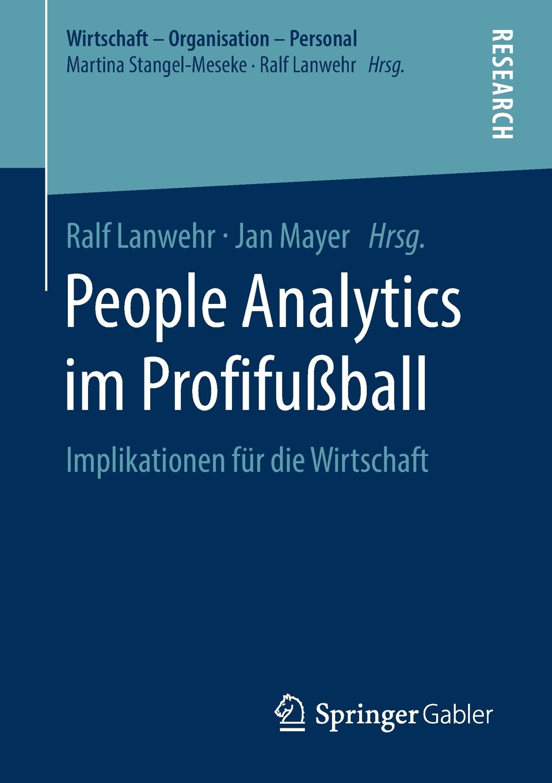 People Analytics im Profifußball: Implikationen für die Wirtschaft (Wirtschaft – Organisation – Personal) Taschenbuch – 23. März 2018 Ralf Lanwehr Jan Mayer Springer Gabler 3658212551