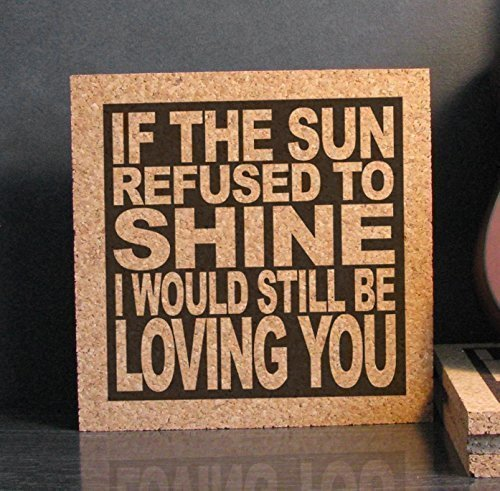 if-the-sun-refused-to-shine-i-would-still-be-loving-you-cork-wall-art-trivet-anniversary-gift-idea