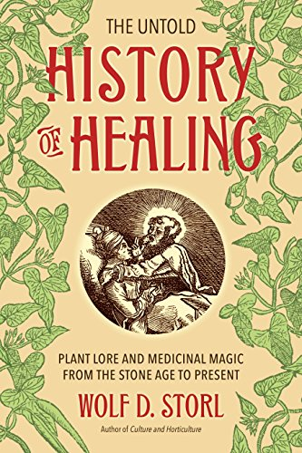 (The Untold History of Healing: Plant Lore and Medicinal Magic from the Stone Age to Present)