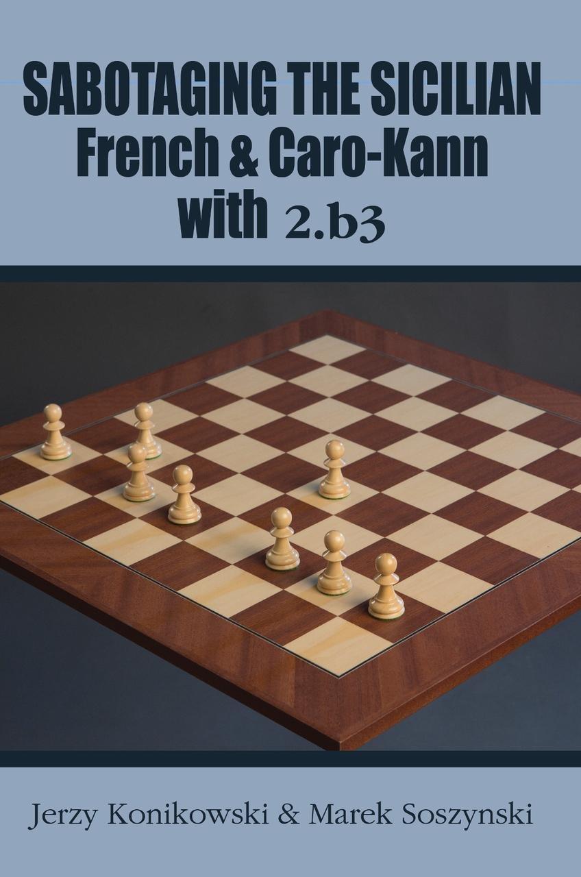 Konikowski & Soszynski - Sabotaging the Sicilian French & Caro Kann 61e61EKzS0L