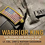 Warrior King: The Triumph and Betrayal of an American Commander in Iraq | Nathan Sassaman,Joe Layden