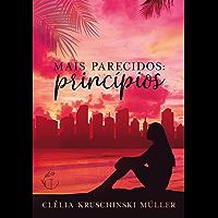 Mais Parecidos: Princípios (Mais Parecidos A Saga Livro 1)