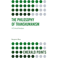 The Philosophy of Transhumanism: A Critical Analysis (Emerald Points) (English Edition)