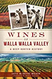 Wines of Walla Walla Valley:: A Deep-Rooted History (American Palate)