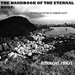 The Handbook of the Eternal Body: Secrets of Physical Immortality |  American Priest