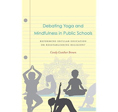 Debating Yoga And Mindfulness In Public Schools Reforming Secular Education Or Reestablishing Religion Brown 9781469648484 Amazon Com Books