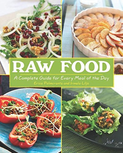 Raw Food: A Complete Guide for Every Meal of the Day by Erica Palmcrantz Aziz, Irmela Lilja