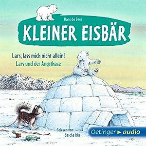 Lass mich nicht allein, Lars / Lars und der Angsthase (Der kleine Eisbär) Hörbuch