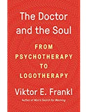 The Doctor and the Soul: From Psychotherapy to Logotherapy