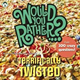 img - for Would You Rather...? Terrifically Twisted: Over 300 Crazy Questions! book / textbook / text book
