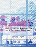 How to Make $20,000 per Year Betting Baseball, Johnny Depot, 1478286423