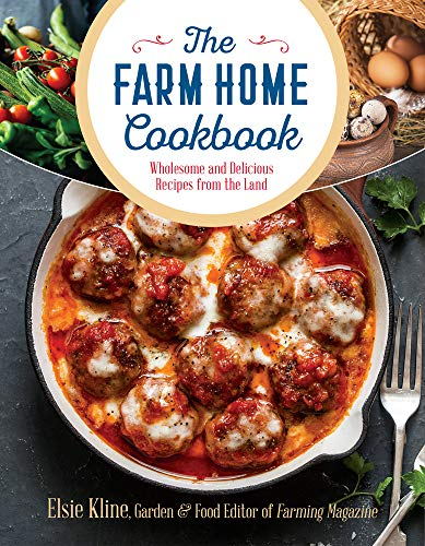 The Farm Home Cookbook: Wholesome and Delicious Recipes from the Land by Elsie Kline