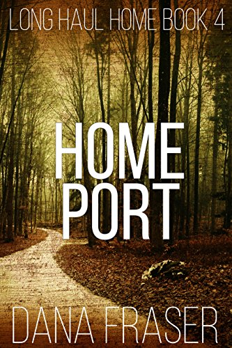 Home Port (A Deep State, Post-Apocalyptic Survival Thriller) (Long Haul Home Book 4) by [Fraser, Dana]